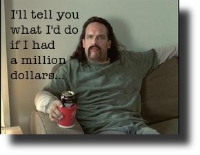 What Would You Do If You Had A Million Dollars?