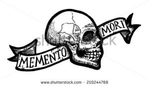 Remember Death - Memento Mori - Seize the Day
